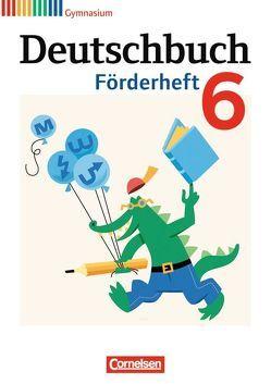 Deutschbuch Gymnasium – Fördermaterial / 6. Schuljahr – Förderheft von Frickel,  Daniela A., Fulde,  Agnes, Grunow,  Cordula, Mayerhofer,  Thomas, Reuter,  Thomas, Schneider,  Frank, Schurf,  Bernd, Wagener,  Andrea