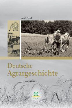 Deutsche Agrargeschichte von Seidl,  Alois