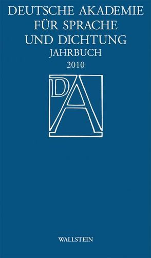 Deutsche Akademie für Sprache und Dichtung. Jahrbuch / Jahrbuch 2010 von Deutsche Akadamie für Sprache und Dichtung
