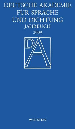 Deutsche Akademie für Sprache und Dichtung. Jahrbuch / Jahrbuch der Deutschen Akademie für Sprache und Dichtung zu Darmstadt 2009