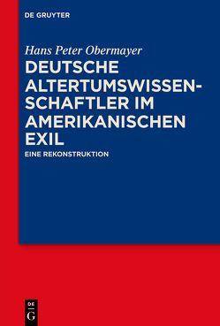 Deutsche Altertumswissenschaftler im amerikanischen Exil von Obermayer,  Hans Peter