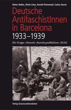Deutsche AntifaschistInnen in Barcelona (1933–1939) von Garcia,  Carlos, Linse,  Ulrich, Nelles,  Dieter, Piotrowski,  Harald