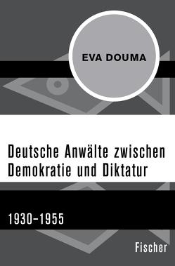 Deutsche Anwälte zwischen Demokratie und Diktatur von Douma,  Eva