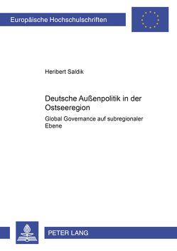 Deutsche Außenpolitik in der Ostseeregion von Saldik,  Heribert