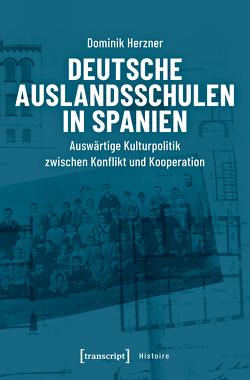 Deutsche Auslandsschulen in Spanien von Herzner,  Dominik