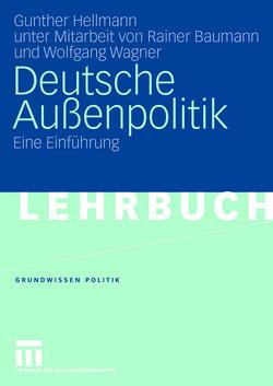 Deutsche Außenpolitik von Baumann,  Rainer, Hellmann,  Gunther, Wagner,  Wolfgang