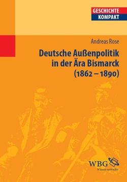 Deutsche Außenpolitik in der Ära Bismarck 1862–1890 von Puschner,  Uwe, Rose,  Andreas