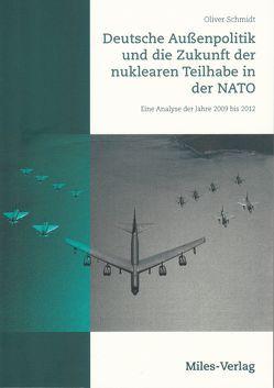 Deutsche Außenpolitik und die Zukunft der nuklearen Teilhabe in der NATO von Schmidt,  Oliver