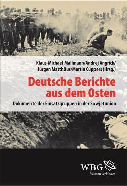 Deutsche Berichte aus dem Osten von Angrick,  Andrej, Cüppers,  Martin, Mallmann,  Klaus-Michael, Matthäus,  Jürgen