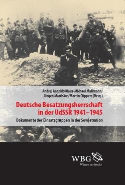Deutsche Besatzungsherrschaft in der UdSSR 1941–45 von Angrick,  Andrej, Cüppers,  Martin, Mallmann,  Klaus-Michael, Matthäus,  Jürgen
