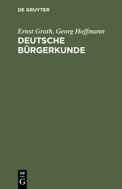 Deutsche Bürgerkunde von Groth,  Ernst, Hoffmann,  Georg