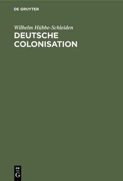 Deutsche Colonisation von Hübbe-Schleiden,  [Wilhelm]