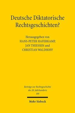 Deutsche Diktatorische Rechtsgeschichten? von Haferkamp,  Hans-Peter, Thiessen,  Jan, Waldhoff,  Christian