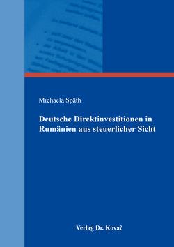 Deutsche Direktinvestitionen in Rumänien aus steuerlicher Sicht von Späth,  Michaela