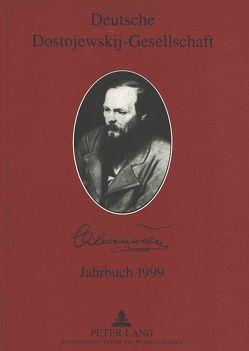 Deutsche Dostojewskij-Gesellschaft- Jahrbuch 1999 von Lackner,  Ellen, Opitz,  Roland
