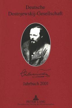 Deutsche Dostojewskij-Gesellschaft- Jahrbuch 2001 von Lackner,  Ellen, Opitz,  Roland