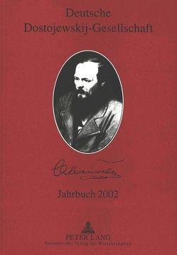 Deutsche Dostojewskij-Gesellschaft- Jahrbuch 2002 von Lackner,  Ellen, Opitz,  Roland