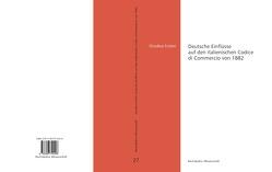 Deutsche Einflüsse auf den italienischen Codice di Commercio von 1882 von Löhnig,  Martin
