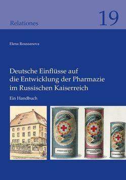 Deutsche Einflüsse auf die Entwicklung der Pharmazie im Russischen Kaiserreich von Roussanova,  Elena