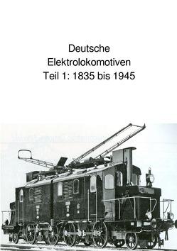 Deutsche Elektrolokomotiven Teil 1 1835 bis 1945 von Huber,  Andrea