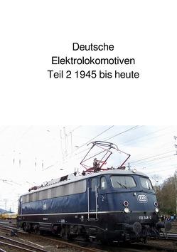 Deutsche Elektrolokomotiven Teil 2 1945 bis heute von Huber,  Andrea