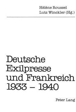 Deutsche Exilpresse und Frankreich 1933-1940 von Roussel,  Hélène, Winckler,  Lutz