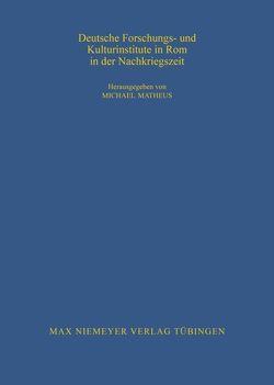 Deutsche Forschungs- und Kulturinstitute in Rom in der Nachkriegszeit von Matheus,  Michael