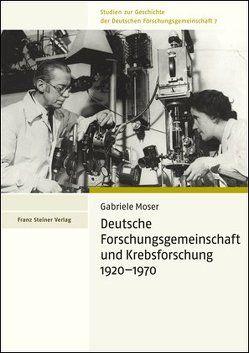 Deutsche Forschungsgemeinschaft und Krebsforschung 1920–1970 von Moser,  Gabriele