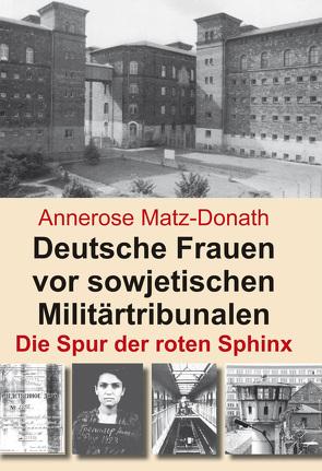 Deutsche Frauen vor sowjetischen Militärtribunalen von Matz-Donath,  Annerose