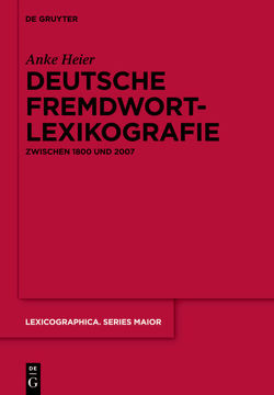 Deutsche Fremdwortlexikografie zwischen 1800 und 2007 von Heier,  Anke