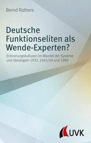 Deutsche Funktionseliten als Wende-Experten? von Ruethers,  Bernd