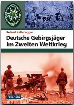 Deutsche Gebirgsjäger im Zweiten Weltkrieg von Kaltenegger,  Roland