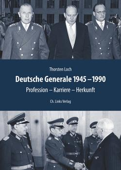 Deutsche Generale 1945 bis 1990 von Loch,  Thorsten