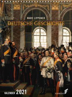 Deutsche Geschichte Kalender 2021 von Lippuner,  Marc