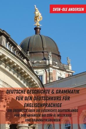 Deutsche Geschichte & Grammatik für den Deutschkurs für Englischprachige von Andersen,  Sven-Ole