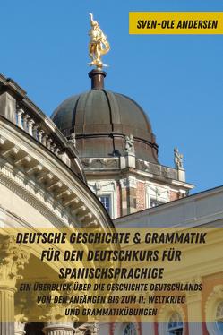 Deutsche Geschichte & Grammatik für den Deutschkurs für Spanischsprachige von Andersen,  Sven-Ole