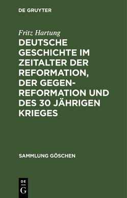 Deutsche Geschichte im Zeitalter der Reformation, der Gegenreformation und des 30 jährigen Krieges von Hartung,  Fritz