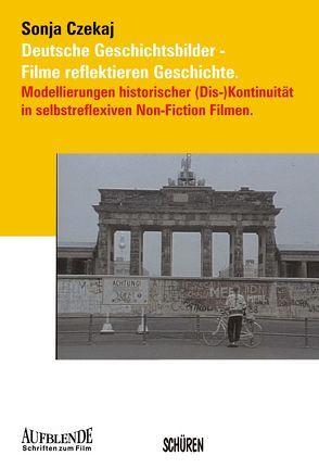 Deutsche Geschichtsbilder – Filme reflektieren Geschichte von Czekaj,  Sonja