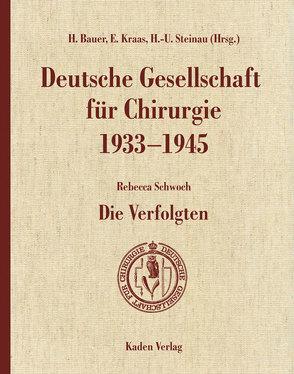 Deutsche Gesellschaft für Chirurgie 1933-1945 von Bauer,  Hartwig, Kraas,  Ernst, Schwoch,  Rebecca, Steinau,  Hans-Ulrich