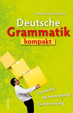 Deutsche Grammatik Kompakt von Balcik,  Ines, Röhe,  Klaus