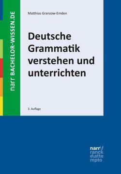 Deutsche Grammatik verstehen und unterrichten von Granzow-Emden,  Matthias