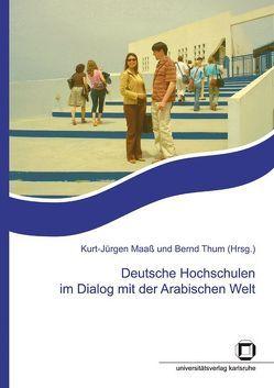 Deutsche Hochschulen im Dialog mit der Arabischen Welt : Beiträge zur Tagung des Wissenschaftlichen Initiativkreises Kultur und Außenpolitik (WIKA), Karlsruhe, 19. u. 20. Juli 2007 von Maaß,  Kurt-Jürgen, Thum,  Bernd