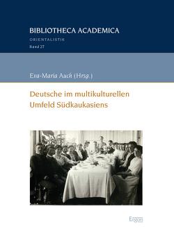 Deutsche im multikulturellen Umfeld Südkaukasiens von Auch,  Eva-Maria