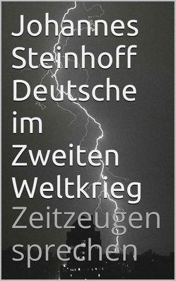 Deutsche im Zweiten Weltkrieg von Pechel,  Peter, Schmidt,  Helmut, Showalter,  Dennis, Steinhoff,  Johannes