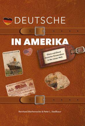 Deutsche in Amerika von Marheinecke,  Reinhard, Stadlbaur,  Peter L., Verlag Reinhard Marheinecke