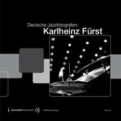Deutsche Jazzfotografen: Karlheinz Fürst von Fuerst,  Marion, Fürst,  Karlheinz, Spindler,  Matthias