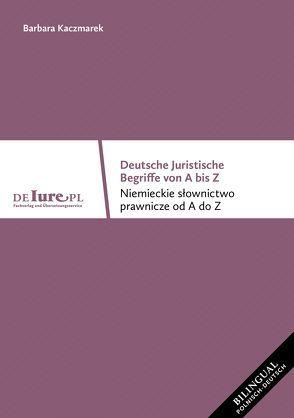 Deutsche juristische Begriffe von A bis Z von Kaczmarek,  Barbara