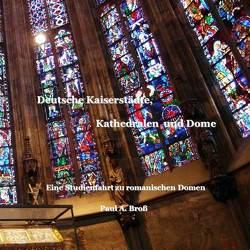 Deutsche Kaiserstädte, Kathedralen und Dome von Bross,  Christine, Bross,  Paul A