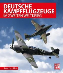 Deutsche Kampfflugzeuge im Zweiten Weltkrieg von Lüdeke,  Alexander