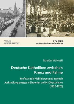 Deutsche Katholiken zwischen Kreuz und Fahne von Wehowski,  Matthäus